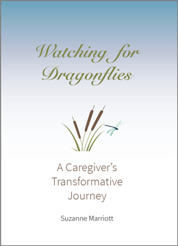 Soon to be Published! Watching for Dragonflies: A Caregiver's Transformative Journey